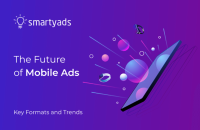The Future of Mobile Ads in 2020-2023: What's Changing?