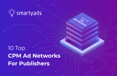 Choosing Best CPM Ad Network for Publishers: Traffic Requirements, CPM rates, Ad Types, and More.