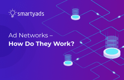 What are Ad Networks? Evolution, How Do They Work, Benefits for Advertisers and Publishers