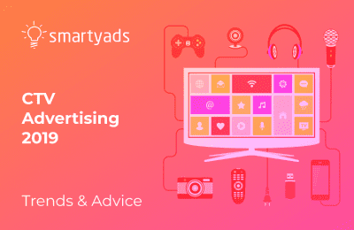 Connected TV Advertising in 2019: Fresh Insights and Practical advice