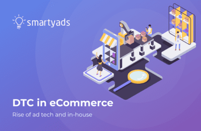 Why E-Commerce Shifts to In-House Ad Tech and DTC?