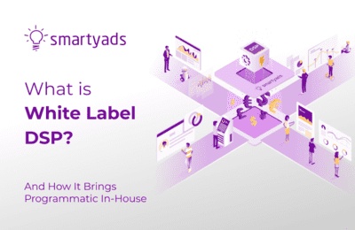 What is a White Label DSP and How It Helps You Activate Your Own Media Buying Solution