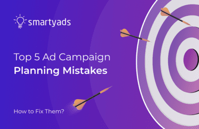 5 Top Advertising Campaign Planning Mistakes Marketers Should Avoid
