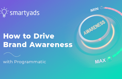 Here's How to Drive Brand Awareness with Programmatic: Top FIVE Strategies
