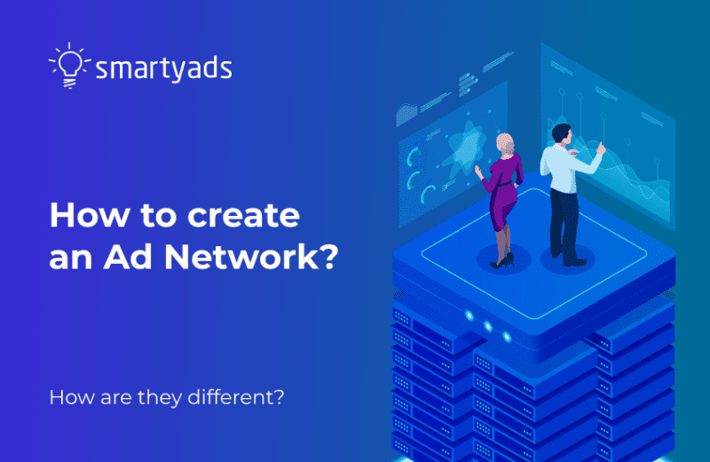 How to Create Your Own Ad Network: From Business Model to Tech Stack