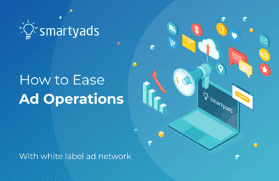 5 Effective Ways to Ease Your Ad Operations With White Label Ad Network