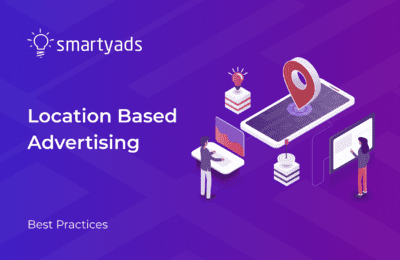 Location Based Advertising: An Ultimate Guide for Marketers