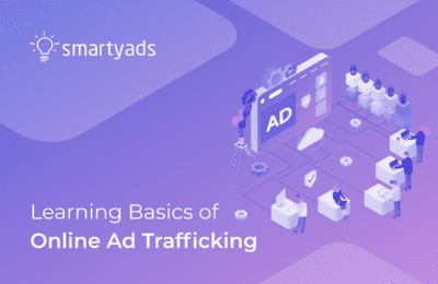 What Is Online Ad Trafficking and How to Master It?