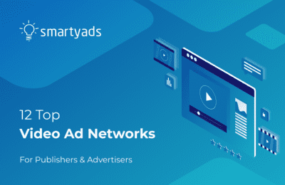 Best Video Ad Networks For Publishers and Advertisers in 2020