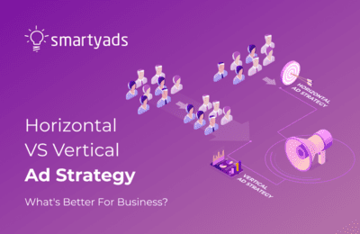 What Should a Business Choose: Horizontal vs Vertical Ad Strategy?