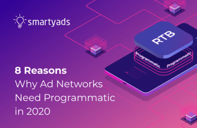 8 Reasons Ad Networks Need to Embrace Programmatic Advertising in 2020