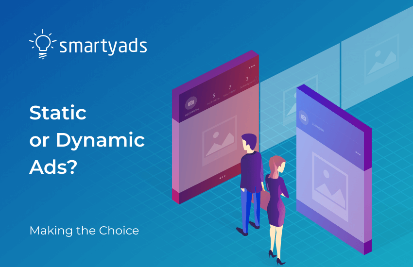 Static Ads vs Dynamic Ads: Which Ones to Apply?