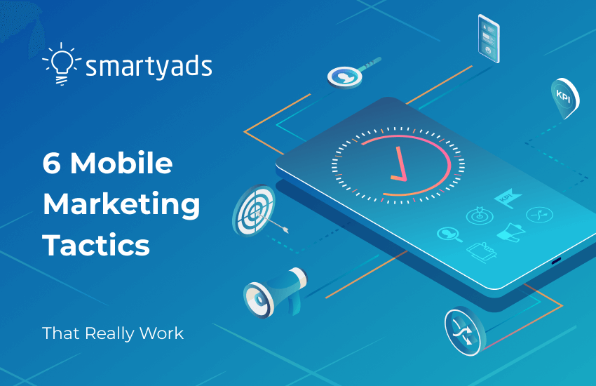 6 Mobile Marketing Tactics That Boost ROI & User Experience
