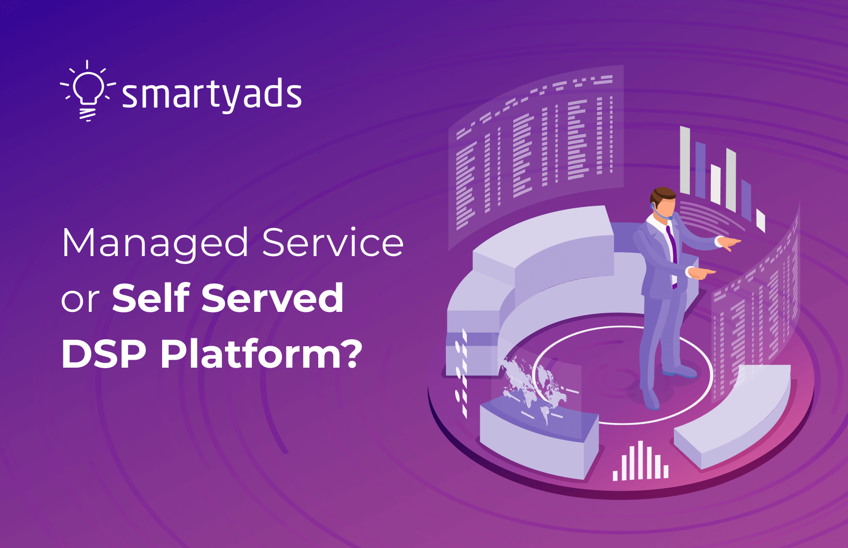 Managed Service to Self-Serve Platform: How to Choose between Two DSP Options?