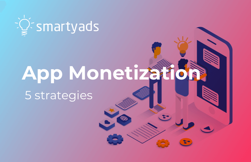 How to Monetize an App with 5 Effective Strategies