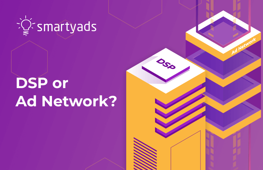 DSP vs. Ad Network. What is Better for Media Buying?