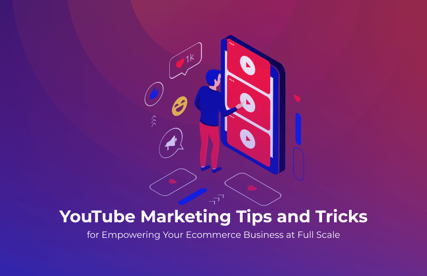 4 Tried and Tested YouTube Marketing Tips for Your Ecommerce Business