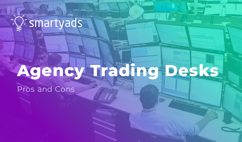 Working with Agency Trading Desks: Good or Bad Idea?