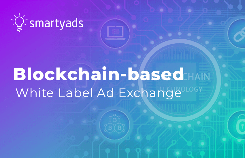Product Release: SmartyAds Launches Blockchain-based White Label Ad Exchange!
