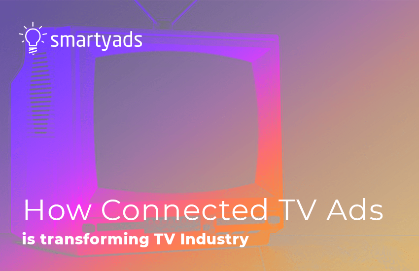 How Connected TV Advertising is transforming TV Industry