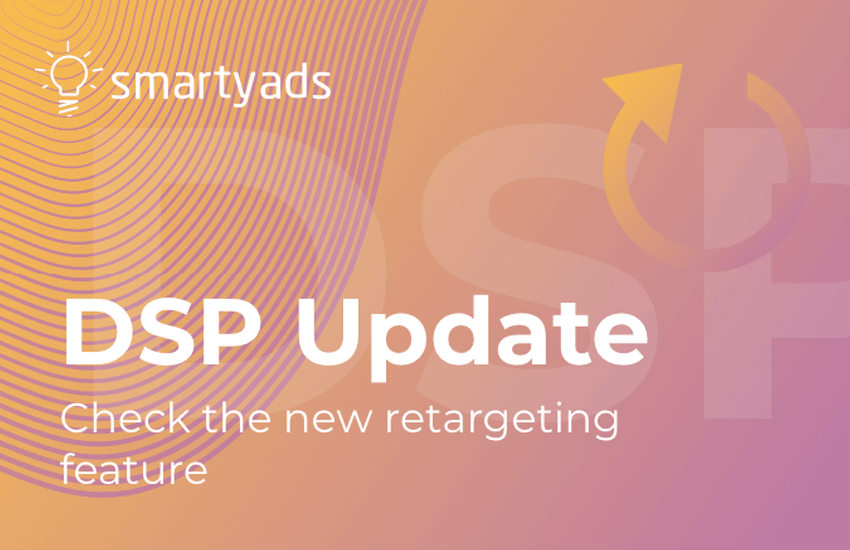 SmartyAds DSP update: meet the new retargeting feature