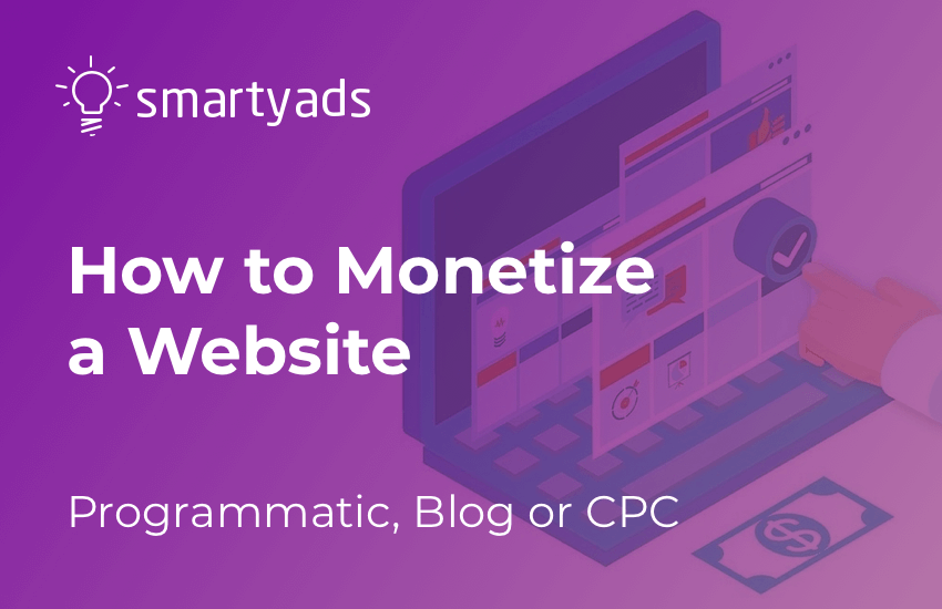 How to Monetize a Website: Programmatic, Blog or CPC?