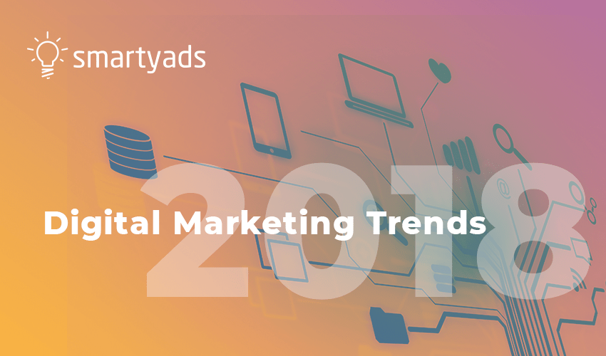 Top 3 digital marketing trends for 2018