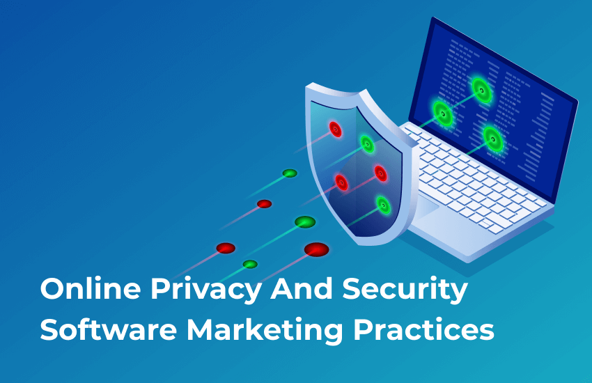 Online Privacy and Security Software Marketing Practices