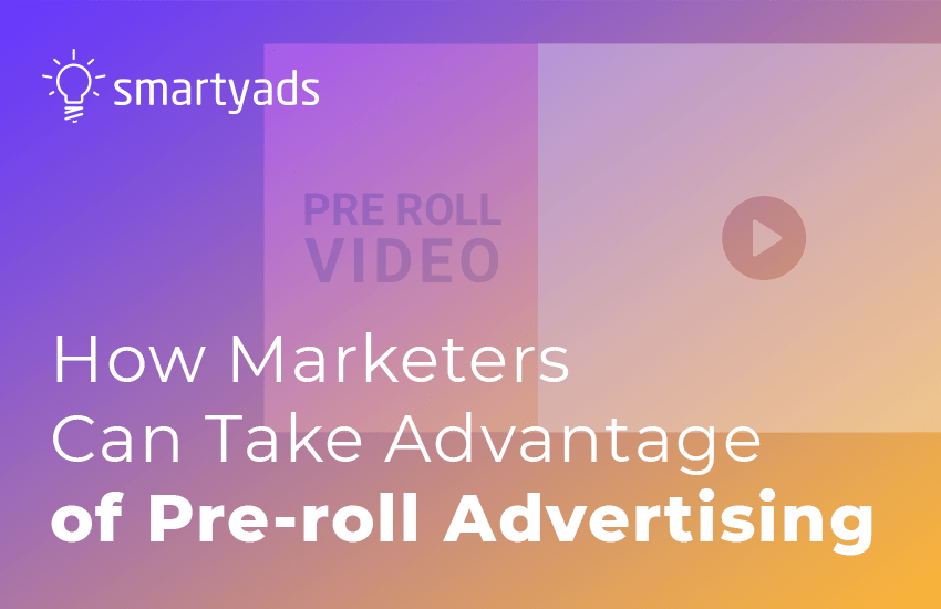 How Marketers Can Take Advantage of Pre-roll Advertising
