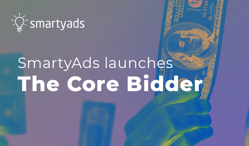 Meet the SmartyAds brand new solution - The Core Bidder