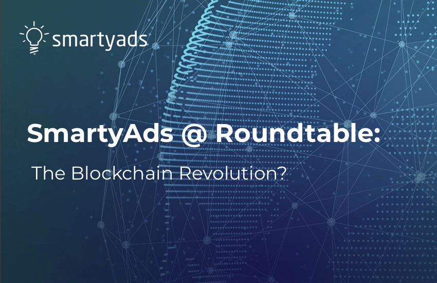 SmartyAds @ Roundtable: The Blockchain Revolution?