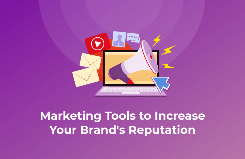 Strengthening Your Brand's Reputation Through the Right Marketing Tools